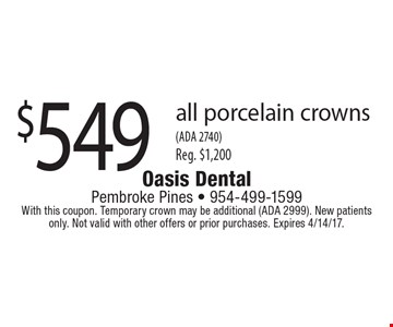 $549 all porcelain crowns(ADA 2740)Reg. $1,200. With this coupon. Temporary crown may be additional (ADA 2999). New patients only. Not valid with other offers or prior purchases. Expires 4/14/17.