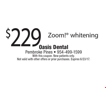 $229 Zoom! whitening. With this coupon. New patients only. Not valid with other offers or prior purchases. Expires 6/23/17.