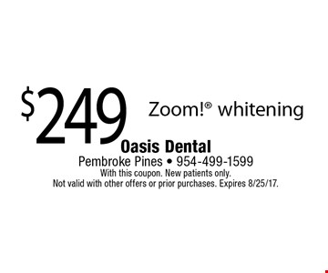 $249 Zoom! whitening. With this coupon. New patients only. Not valid with other offers or prior purchases. Expires 8/25/17.