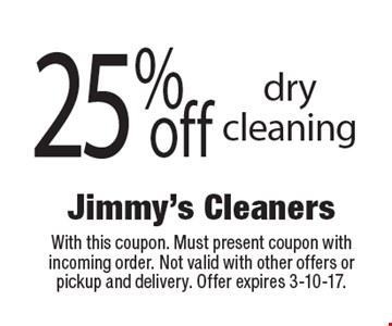 25% off dry cleaning. With this coupon. Must present coupon with incoming order. Not valid with other offers or pickup and delivery. Offer expires 3-10-17.