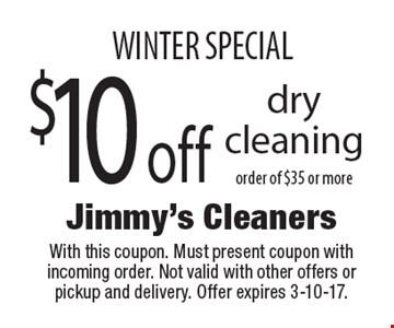 WINTER SPECIAL $10 off dry cleaning order of $35 or more. With this coupon. Must present coupon with incoming order. Not valid with other offers or pickup and delivery. Offer expires 3-10-17.