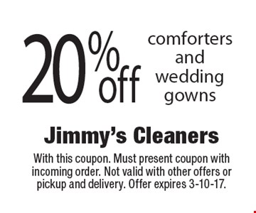 20% off comforters and wedding gowns. With this coupon. Must present coupon with incoming order. Not valid with other offers or pickup and delivery. Offer expires 3-10-17.