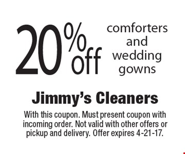 20% off comforters and wedding gowns. With this coupon. Must present coupon with incoming order. Not valid with other offers or pickup and delivery. Offer expires 4-21-17.