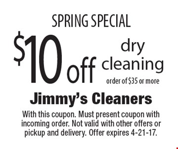 SPRING SPECIAL $10 off dry cleaning order of $35 or more. With this coupon. Must present coupon with incoming order. Not valid with other offers or pickup and delivery. Offer expires 4-21-17.