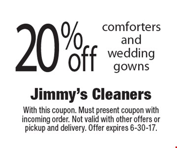 20% off comforters and wedding gowns. With this coupon. Must present coupon with incoming order. Not valid with other offers or pickup and delivery. Offer expires 6-30-17.