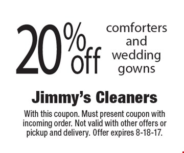 20% off comforters and wedding gowns. With this coupon. Must present coupon with incoming order. Not valid with other offers or pickup and delivery. Offer expires  8-18-17.