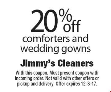 20% off comforters and wedding gowns. With this coupon. Must present coupon with incoming order. Not valid with other offers or pickup and delivery. Offer expires 12-8-17.