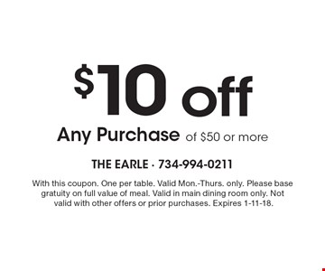 $10 off any purchase of $50 or more. With this coupon. One per table. Valid Mon.-Thur. only. Please base gratuity on full value of meal. Valid in main dining room only. Not valid with other offers or prior purchases. Expires 1-11-18.