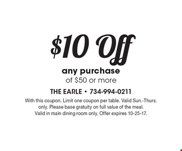$10 Off any purchase of $50 or more. With this coupon. Limit one coupon per table. Valid Sun.-Thurs. only. Please base gratuity on full value of the meal. Valid in main dining room only. Offer expires 10-25-17.