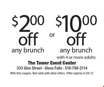 $2 off any brunch OR $10 off any brunch with 4 or more adults. With this coupon. Not valid with other offers. Offer expires 4-28-17.
