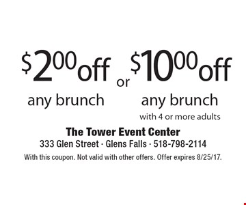 $2.00 off any brunch OR $10.00 any brunch with 4 or more adults. With this coupon. Not valid with other offers. Offer expires 8/25/17.