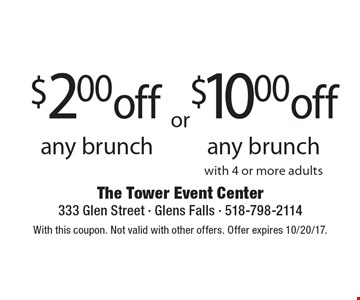 $2.00 off any brunch or $10.00 off any brunch with 4 or more adults. With this coupon. Not valid with other offers. Offer expires 10/20/17.