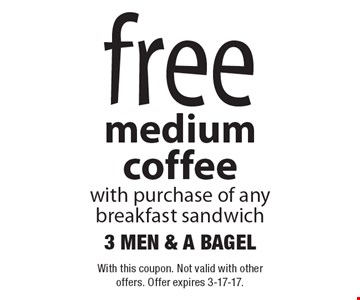 Free medium coffee with purchase of any breakfast sandwich. With this coupon. Not valid with other offers. Offer expires 3-17-17.