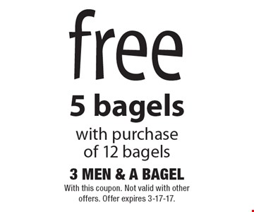 Free 5 bagels with purchase of 12 bagels. With this coupon. Not valid with other offers. Offer expires 3-17-17.