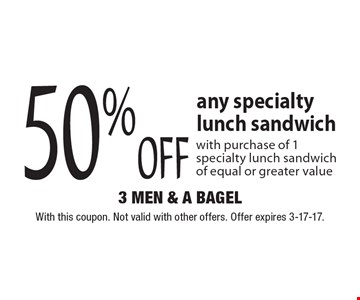 50%off any specialty lunch sandwich with purchase of 1 specialty lunch sandwich of equal or greater value. With this coupon. Not valid with other offers. Offer expires 3-17-17.