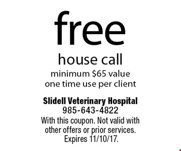 Free house call, minimum $65 value. One time use per client. With this coupon. Not valid with other offers or prior services. Expires 11/10/17.