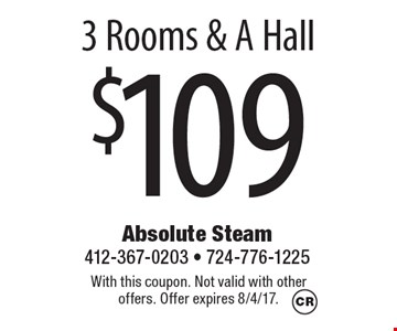 $109 3 Rooms & A Hall. With this coupon. Not valid with other offers. Offer expires 8/4/17.