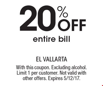 20% off entire bill. With this coupon. Excluding alcohol. Limit 1 per customer. Not valid with other offers. Expires 5/12/17.