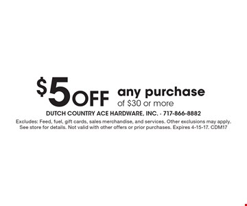 $5 Off any purchase of $30 or more. Excludes: Feed, fuel, gift cards, sales merchandise, and services. Other exclusions may apply. See store for details. Not valid with other offers or prior purchases. Expires 4-15-17. CDM17