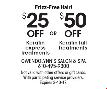 Frizz-Free Hair! $50 OFF Keratin full treatments. $25 OFF Keratin express treatments. Not valid with other offers or gift cards. With participating service providers. Expires 3-10-17.
