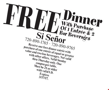 FREE Dinner With Purchase Of 1 Entree & 2 Bar Beverages. Receive one free dinner entree with purchase of one entree of equal or greater value and two bar beverages. Not valid with other offers. Valid Sunday thru Thursday only. One coupon per table.Must be 21 or older with valid I.D. Expires 3/17/17.