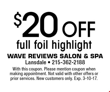 $20 off full foil highlight. With this coupon. Please mention coupon when making appointment. Not valid with other offers or prior services. New customers only. Exp. 3-10-17.