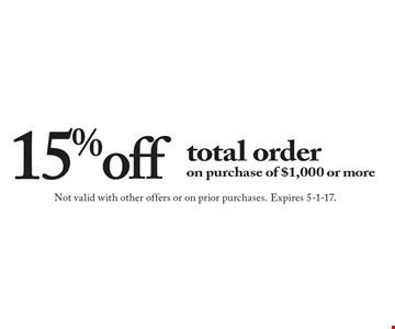 15% off total order on purchase of $1,000 or more. Not valid with other offers or on prior purchases. Expires 5-1-17.
