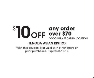 $10 Off any order over $70. Good only at darien location. With this coupon. Not valid with other offers or prior purchases. Expires 3-10-17.