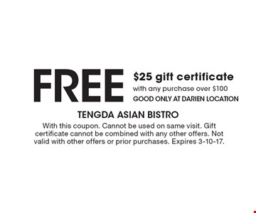 free $25 gift certificate with any purchase over $100. Good only at darien location. With this coupon. Cannot be used on same visit. Gift certificate cannot be combined with any other offers. Not valid with other offers or prior purchases. Expires 3-10-17.