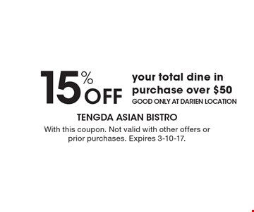 15% Off your total dine in purchase over $50. Good only at darien location. With this coupon. Not valid with other offers or prior purchases. Expires 3-10-17.