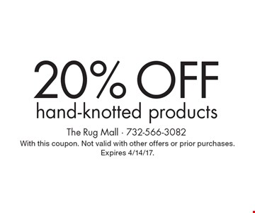 20% Off hand-knotted products. With this coupon. Not valid with other offers or prior purchases. Expires 4/14/17.