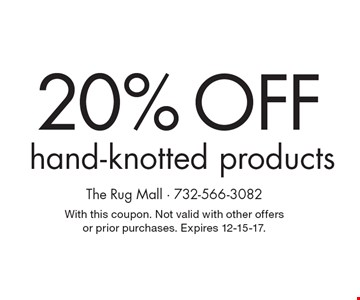 20% Off hand-knotted products. With this coupon. Not valid with other offers or prior purchases. Expires 12-15-17.