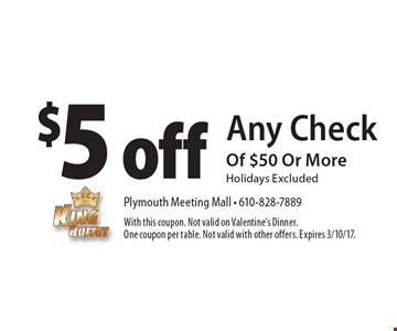 $5 off any check of $50 or more. Holidays excluded. With this coupon. Not valid on Valentine's Dinner. One coupon per table. Not valid with other offers. Expires 3/10/17.