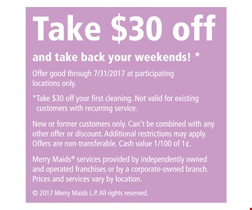 Take $30 OFF and back your weekends !  take $30 Off your first cleaning. Not valid for existing customers and recurring services