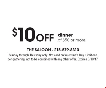 $10 OFF dinner of $50 or more. Sunday through Thursday only. Not valid on Valentine's Day. Limit one per gathering, not to be combined with any other offer. Expires 3/10/17.