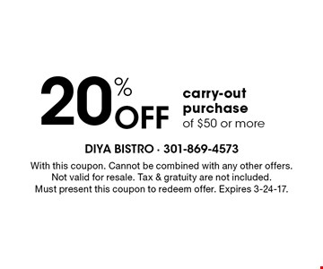 20% Off carry-out purchase of $50 or more. With this coupon. Cannot be combined with any other offers. Not valid for resale. Tax & gratuity are not included. Must present this coupon to redeem offer. Expires 3-24-17.