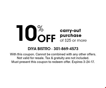 10% Off carry-out purchase of $25 or more. With this coupon. Cannot be combined with any other offers. Not valid for resale. Tax & gratuity are not included. Must present this coupon to redeem offer. Expires 3-24-17.
