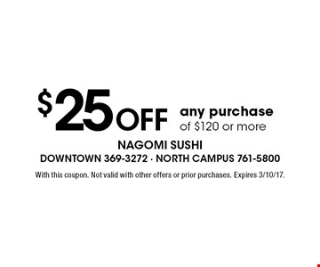 $25 OFF any purchase of $120 or more. With this coupon. Not valid with other offers or prior purchases. Expires 3/10/17.