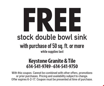 free stock double bowl sink with purchase of 50 sq. ft. or more. while supplies last. With this coupon. Cannot be combined with other offers, promotions or prior purchases. Pricing and availability subject to change. Offer expires 6-2-17. Coupon must be presented at time of purchase.
