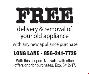 FREE delivery & removal of your old appliance with any new appliance purchase. With this coupon. Not valid with other offers or prior purchases. Exp. 5/12/17.