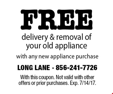 Free delivery & removal of your old appliance with any new appliance purchase. With this coupon. Not valid with other offers or prior purchases. Exp. 7/14/17.
