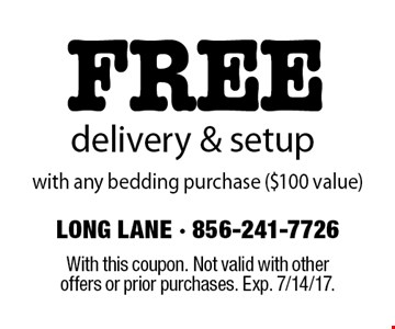 Free delivery & setup with any bedding purchase ($100 value). With this coupon. Not valid with other offers or prior purchases. Exp. 7/14/17.