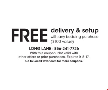 FREE delivery & setup with any bedding purchase($100 value). With this coupon. Not valid with other offers or prior purchases. Expires 9-8-17. Go to LocalFlavor.com for more coupons.