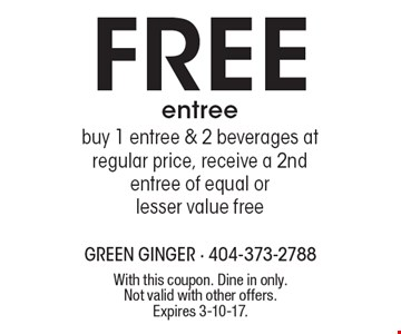 Free entree - buy 1 entree & 2 beverages at regular price, receive a 2nd entree of equal or lesser value free. With this coupon. Dine in only. Not valid with other offers. Expires 3-10-17.