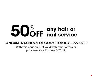 50% Off any hair or nail service. With this coupon. Not valid with other offers or prior services. Expires 5/31/17.