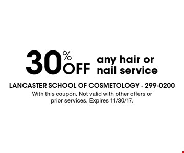 30% Off any hair or nail service. With this coupon. Not valid with other offers or prior services. Expires 11/30/17.