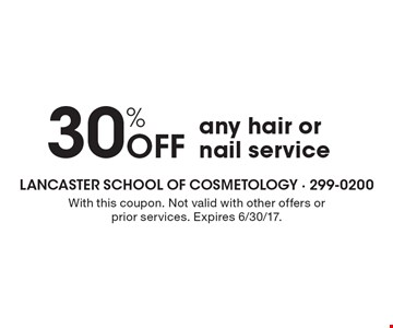 30% Off any hair or nail service. With this coupon. Not valid with other offers or prior services. Expires 6/30/17.