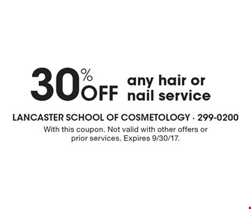 30% Off any hair or nail service. With this coupon. Not valid with other offers or prior services. Expires 9/30/17.