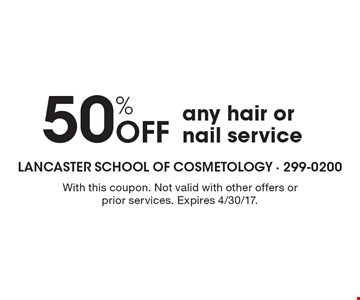 50% Off any hair or nail service. With this coupon. Not valid with other offers or prior services. Expires 4/30/17.