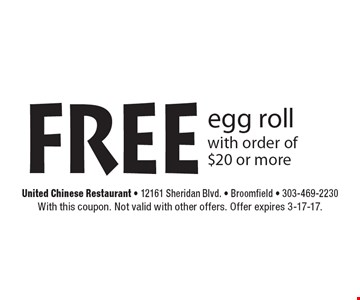 Free egg roll with order of $20 or more. With this coupon. Not valid with other offers. Offer expires 3-17-17.